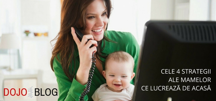 Cele 4 strategii ale mamelor ce lucrează de acasă